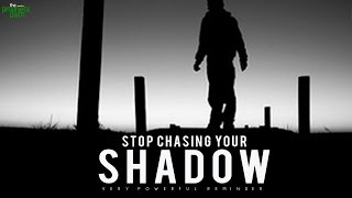 Stop Chasing Your Shadow