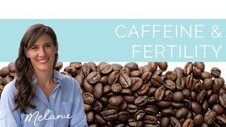 Should I avoid caffeine when trying to conceive? | Nourish with Melanie #42