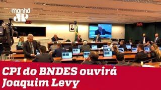 CPI do BNDES marca para dia 26 depoimento de Joaquim Levy