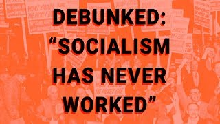 """Debunked: """"Socialism Has Never Worked"""""""