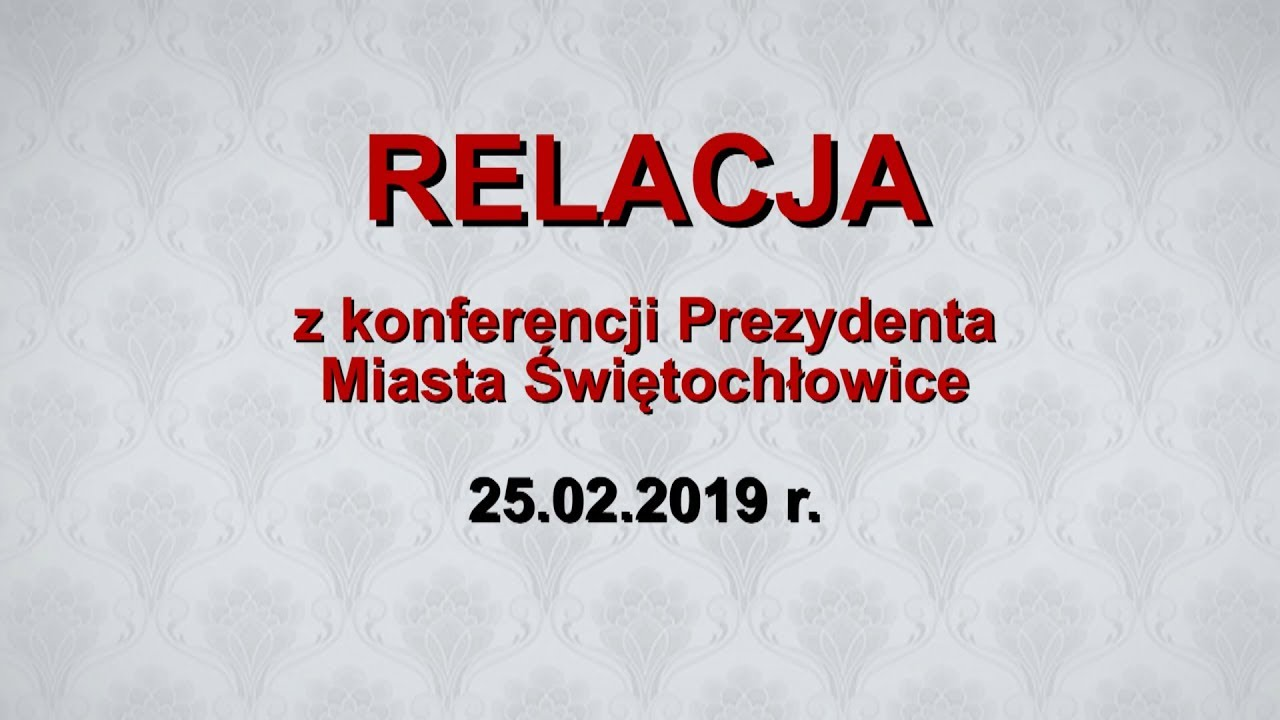 Relacja z konferencji Prezydenta Miasta Świętochłowice (25.02.2019r.)
