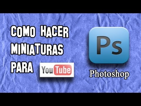 Como Hacer Miniaturas o Portadas para YouTube con Photoshop