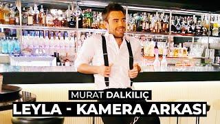 Murat Dalkılıç ft. Boygar - Leyla |  Kamera Arkası