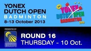 Round 16 (Part II) - 2013 Yonex Dutch Open