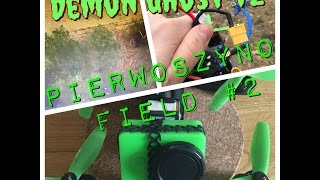 Demon Ghost v2 - Pierwoszyno field #2 - FPV Freestyle