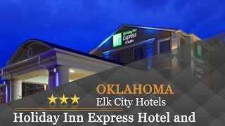 Holiday Inn Express Hotel and Suites Elk City - Elk City Hotels, Oklahoma