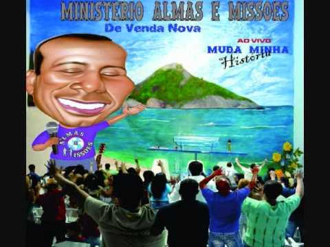 ALMAS E MISS�ES DE VENDA NOVA- HINO MUDA MINHA HIST�RIA