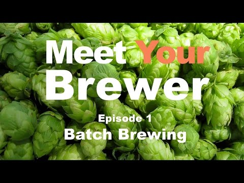 Batch Brewing Company - Meet Your Brewer (Episode 1)