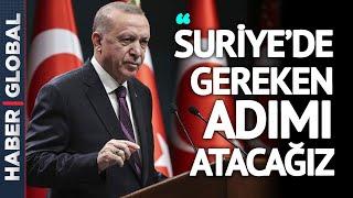 Erdoğan'dan Kabine Toplantısı Sonrası Önemli Açıklamalar! ''Suriye'de Gereken Ad