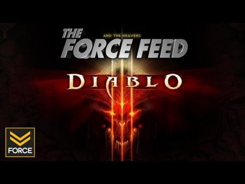 The Force Feed - Who Cares About Diablo 3? Everyone (May 11th 2012)