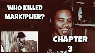 WHO KILLED MARKIPLIER? (CHAPTER 3) REACTION | Markiplier Reaction