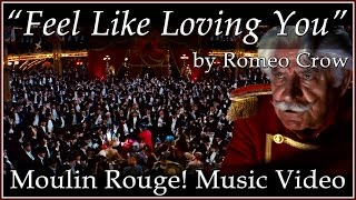 Moulin Rouge! - Feel Like Loving You (Original Song by Romeo Crow)