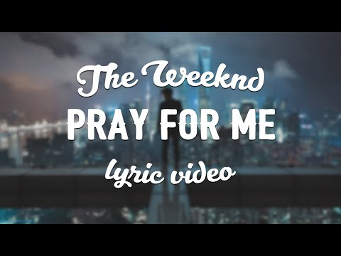 The Weeknd & Kendrick Lamar - Pray For Me (Lyric Video)
