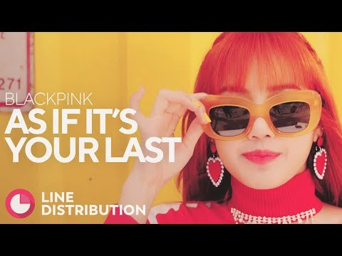 BLACKPINK - AS IF IT'S YOUR LAST (Line Distribution)