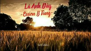 [  Lyrics Video ] Là Anh Đây-Onion B Tùng | Mr.J