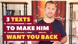 3 Texts to Make Him Want You Back Dating Advice for Women by Mat Boggs