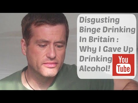 Why I Gave Up Drinking Alcohol : Disgusting Binge Drinking Culture!