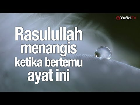 Ceramah Singkat: Rasulullah Menangis Ketika Bertemu Ayat Ini – Ustadz Johan Saputra Halim, M.Hi