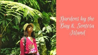 Salcation to Singapore Vlog #2: Gardens by the Bay & Sentosa Island