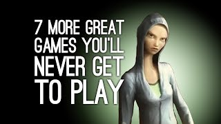 7 More Great Games You'll Never Get to Play