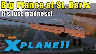 X- Plane 11 - Big Planes at St. Barts! How big can it take?? ;)