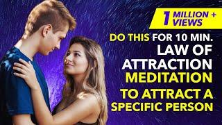 100% Result ✅10 MIN GUIDED MEDITATION TO ATTRACT A SPECIFIC PERSON/ EX BACK with LAW OF ATTRACTION