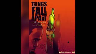 Kofi Kinaata - Things Fall Apart (Audio Slide)
