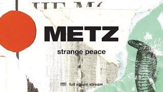 Download Lagu METZ - Strange Peace [FULL ALBUM STREAM] Gratis STAFABAND