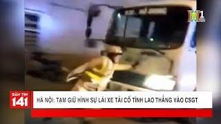 BẢN TIN 141 | 01.01.2018 | Lái xe tải lao thẳng CSGT bị tạm giữ hình sự tại Cầu Giấy