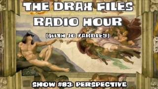 The Drax Files Radio Hour with Jo Yardley Show 83: Perspective
