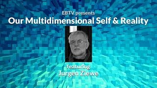 Our Multidimensional Self and Reality with Jurgen Ziewe
