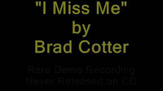 Watch Brad Cotter I Miss Me video