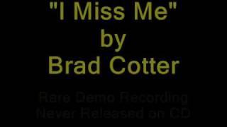 Brad Cotter - I Miss Me