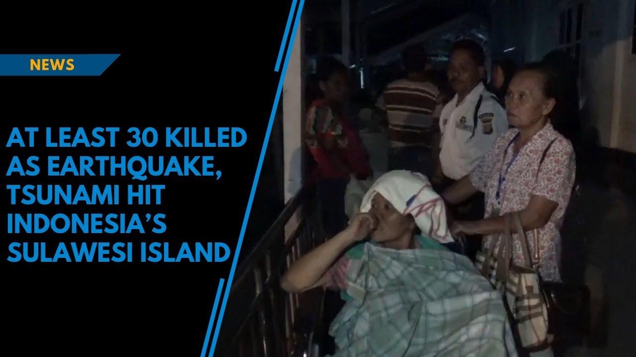 At least 30 killed as earthquake, tsunami hit Indonesia's Sulawesi island