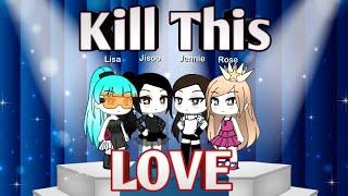 BLACKPINK - 'Kill This Love' || Gacha Life M/V (GLMV)