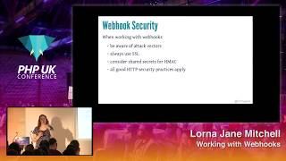 PHP UK Conference 2018 - Lorna Jane Mitchell - Working with Webhooks
