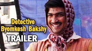 Detective Byomkesh Bakshy TRAILER RELEASED | Sushant Singh Rajput