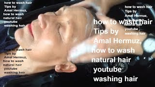 How to wash hair by 1- Amal Hermuz, you tube washing hair