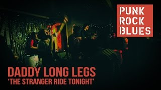 Daddy Long Legs - THE STRANGER RIDES TONIGHT (Live)