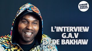 L'interview G.A.V de Bakhaw