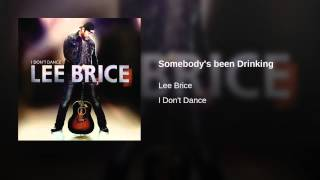 Lee Brice Somebody's Been Drinking
