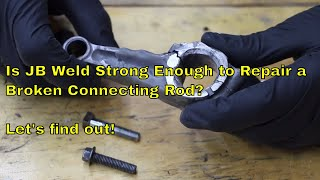 Is JB Weld Strong Enough to Repair a Broken Connecting Rod? Let's Find Out!