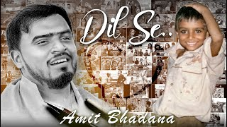 DIL SE.. - AMIT BHADANA ( ANNOUNCEMENTS )