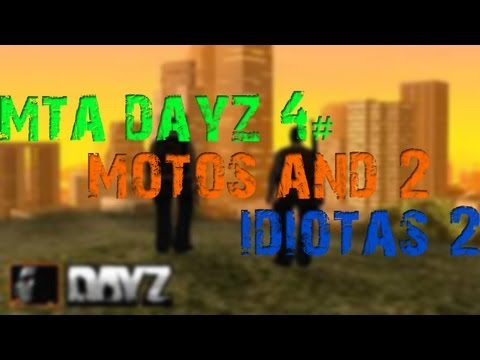 Mta dayz 4# 2 motos and 2 idiotas