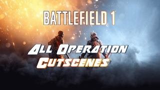 Battlefield 1- ALL OPERATION CUTSCENES AND INTROS