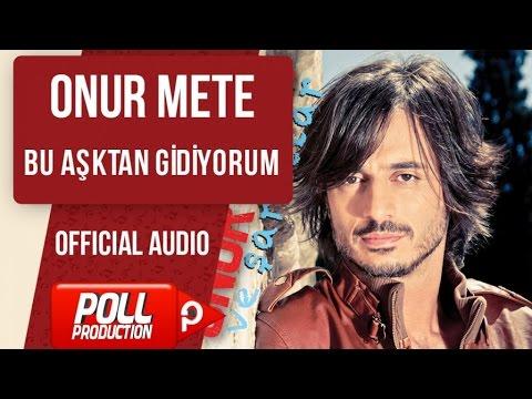 Onur Mete - Bu Aşktan Gidiyorum - ( Official Audio )