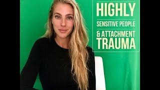 Highly Sensitive People, Relationships & Attachement Trauma