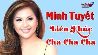 Minh Tuyết 2018 | Liên Khúc Cha Cha Cha | LK Nhạc Hải Ngoại Hay Nhất 2018