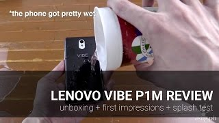 Lenovo Vibe P1m Unboxing + Splash Test