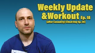 Update & Workout Ep. 18 after Casual(ty) Cheat Day Ep. 38